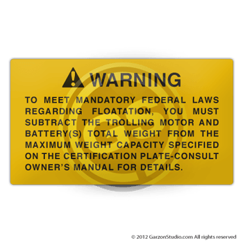 WARNING: TO MEET MANDATORY FEDERAL LAWS REGARDING FLOATATION, YOU MUST SUBTRACT THE TROLLING MOTOR AND BATTERY(S) TOTAL WEIGHT FROM THE MAXIMUM WEIGHT CAPACITY SPECIFIED ON THE CERTIFICATION PLATE-CONSULT OWNER'S MANUAL FOR DETAILS. DECAL STICKER